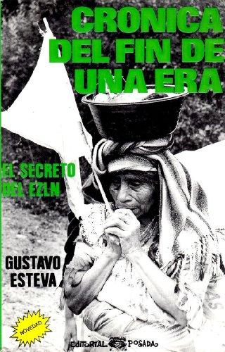 Cronica del fin de una era: El secreto del EZLN (Spanish Edition): Esteva, Gustavo