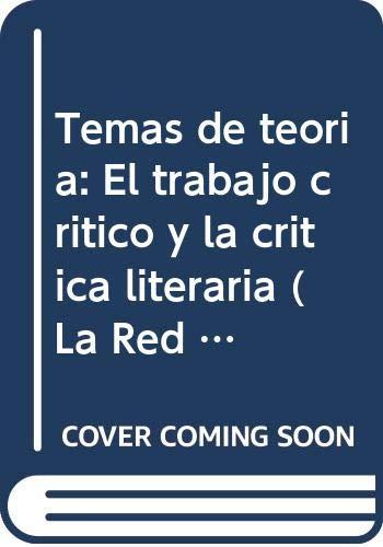 9789684344426: Temas de teoría: El trabajo crítico y la crítica literaria (La Red de Jonás) (Spanish Edition)