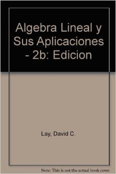 Algebra Lineal y Sus Aplicaciones - 2b: Lay, David C.