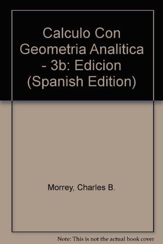 9789684443570: Calculo Con Geometria Analitica - 3b: Edicion (Spanish Edition)
