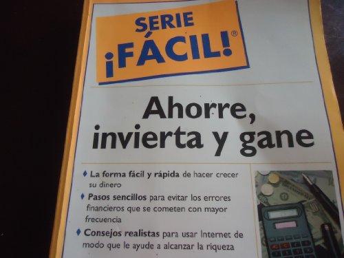 9789684444911: Ahorre, Invierta y Gane - Serie Facil!