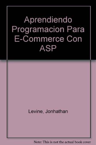 Aprendiendo Programacion Para E-Commerce Con ASP (Spanish Edition): Jonhathan Levine