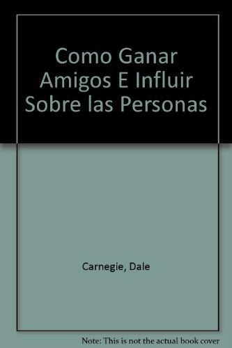 9789684460522: Como Ganar Amigos E Influir Sobre Las Personas, Edicion Revisada/How to Win Friends and Influence People (Spanish Edition)