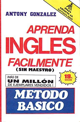 Aprenda Ingles Facilmente (Metodo Basico) (Spanish Edition): Gonzalez, Antony
