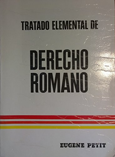 TRATADO ELEMENTAL DE DERECHO ROMANO: PETIT, EUGENE