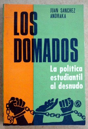 DOMADOS LA POLITICA ESTUDIANTIL AL DESNUDO, LOS: J., SANCHEZ ANDRAKA