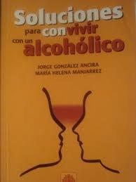 Soluciones para convivir con un alcoholico (Spanish: Ancira, Jorge Gonzalez;
