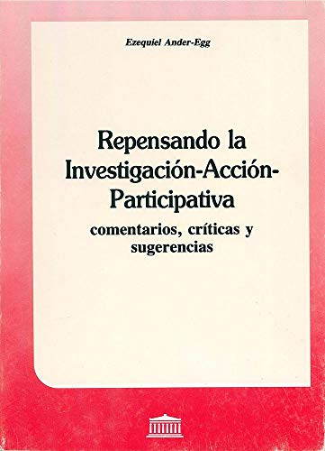 REPENSANDO LA INVESTIGACION-ACCION-PARTICIPATIVA - PROMOCION: ANDER-EGG, EZEQUIEL