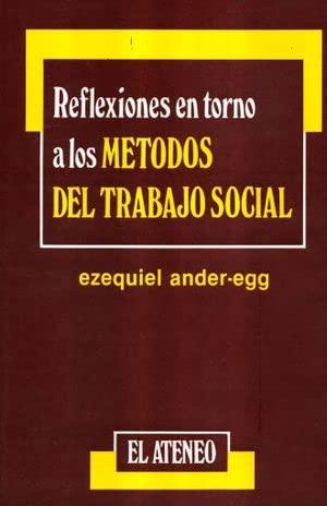 REFLEXIONES EN TORNO A LOS METODOS DEL: ANDER EGG, EZEQUIEL