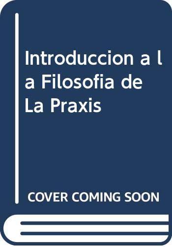 9789684762664: Introduccion a la Filosofia de La Praxis (Spanish Edition)