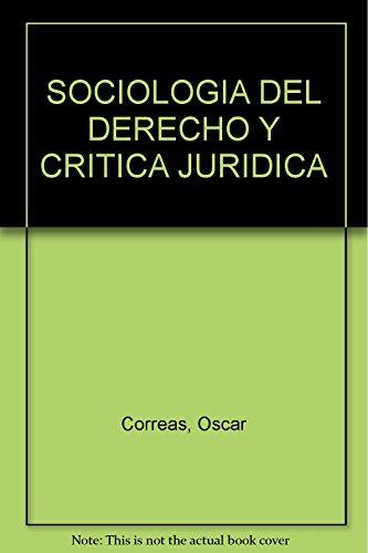 SOCIOLOGIA DEL DERECHO Y CRITICA JURIDICA: Correas, Oscar