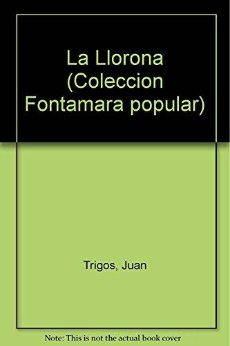 La Llorona (Coleccion Fontamara popular) (Spanish Edition): Juan Trigos
