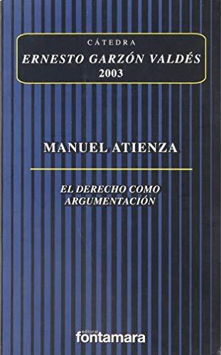 DERECHO COMO ARGUMENTACION: Atienza, Manuel