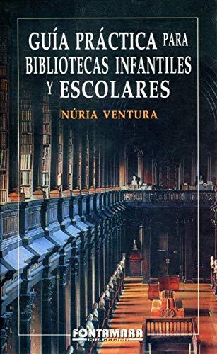 GUIA PRACTICA PARA BIBLIOTECAS INFANTILES Y ESCOLARES: Ventura, Nuria