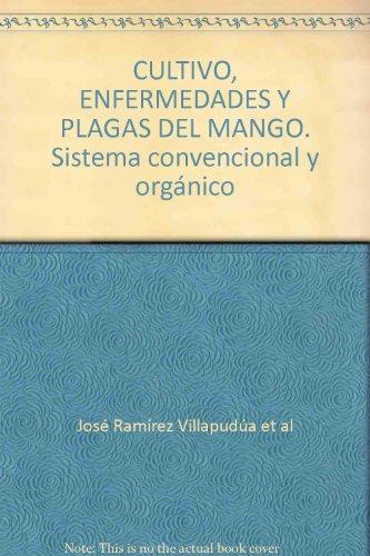 9789684766020: CULTIVO, ENFERMEDADES Y PLAGAS DEL MANGO. Sistema convencional y orgánico