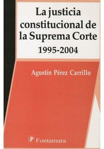 JUSTICIA CONSTITUCIONAL DE LA SUPREMA CORTE, LA 1995-2004 [Paperback] by Pere.