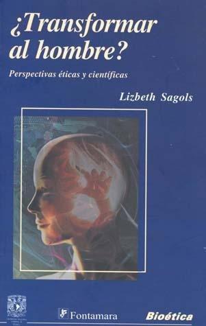 TRASFORMAR AL HOMBRE?. Perspectivas éticas y científicas: Sales, Lizbeth Sagols