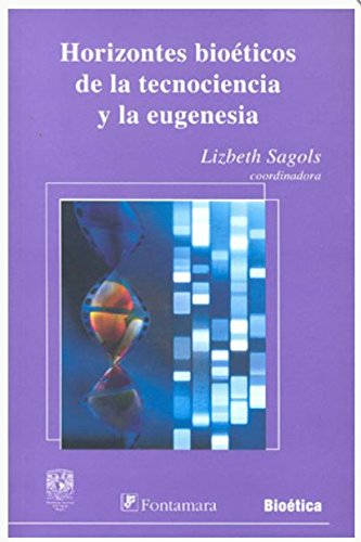 HORIZONTES BIOÉTICOS DE LA TECNOCIENCIA Y LA: Lizbeth Sagols Sales