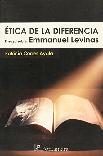 ÉTICA DE LA DIFERENCIA. Ensayo sobre Emmanuel Levinas: Ayala, Patricia Corres