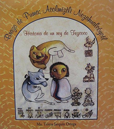Brazo de puma : Acolmiztli Nezahualcoyotl : Maria Teresa Jarquin