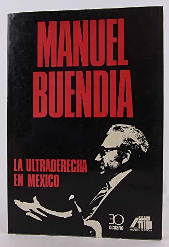 La ultraderecha en Mexico (Spanish Edition): Buendia, Manuel