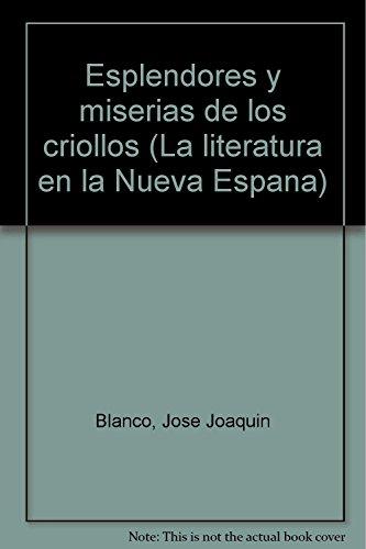 Esplendores y Miserias de Los Criollos: La Literatura En La Nueva Espana 2: Blanco, Jose Joaquin