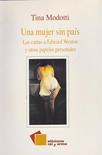 Una Mujer Sin Pais: Las Cartas De Tina Modotti a Edward Weston, 1921-1931: Saborit, Antonio