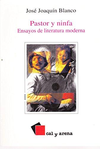 PASTOR Y NINFA / ENSAYOS DE LITERATURA: BLANCO, JOSE JOAQUIN