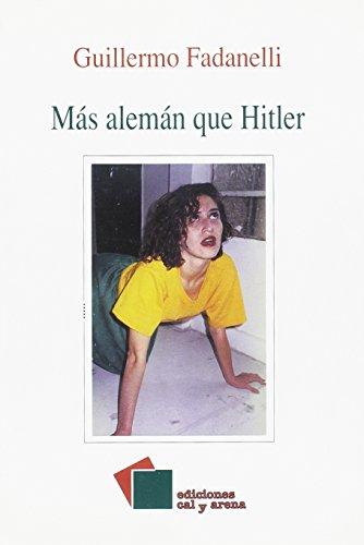 Mas Aleman Que Hitler (Hardback): Guillermo J. Fadanelli