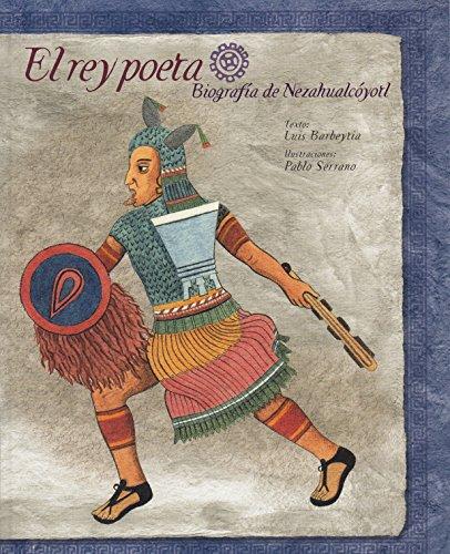 El rey poeta. Biografia de Nezahualcoyotl (La: Luis Barbeytia; Illustrator-Pablo