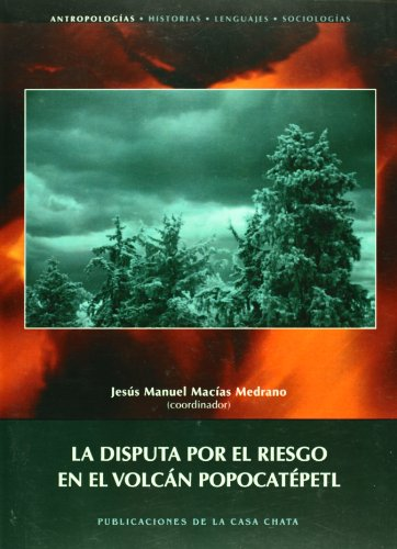 9789684965560: La disputa por el riesgo en el volcán Popocatépetl