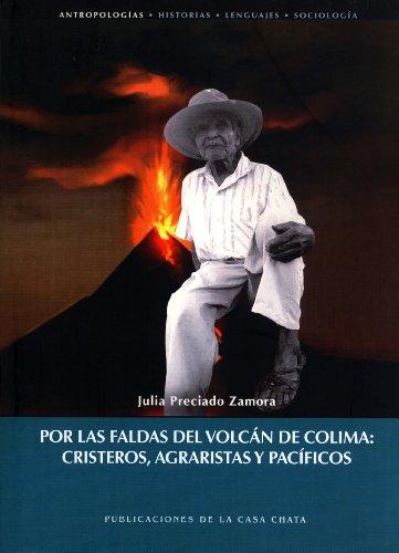 Por Las Faldas Del Volcán De Colima: Cristeros, Agraristas Y Pacíficos: Julia ...