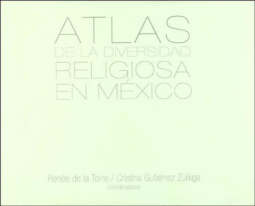 Atlas de la diversidad religiosa en México: Torre, Renée de la. Gutiérrez Zúñiga, Cristina