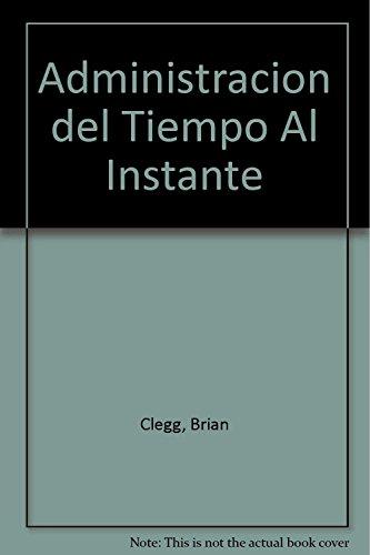 Administracion del Tiempo Al Instante (Spanish Edition) (9685015198) by Clegg, Brian