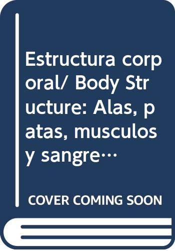 9789685142069: Estructura corporal/ Body Structure: Alas, patas, musculos y sangre/ Wings, Legs, Muscles and Blood (Los Insectos Bajo El Microscopio/ Insects Under the Microscope) (Spanish Edition)