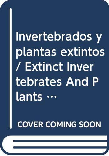 9789685142427: Invertebrados y plantas extintos/ Extinct Invertebrates And Plants (Especies Extintas/ Extinct Species) (Spanish Edition)