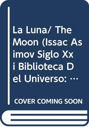 9789685142489: La Luna/ The Moon (Issac Asimov Siglo Xxi Biblioteca Del Universo: El Sitema Solar/ Isaac Asimov's 21st Century Library of the Universe: the Solar System) (Spanish Edition)