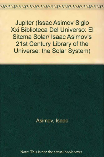 Jupiter (Issac Asimov Siglo Xxi Biblioteca Del Universo: El Sitema Solar/ Isaac Asimov's 21st Century Library of the Universe: the Solar System) (Spanish Edition) (9685142556) by Asimov, Isaac