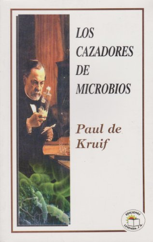 Los Cazadores de Microbes: Paul de Kruif