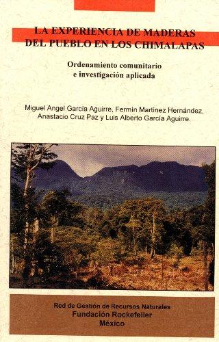 La Experiencia De Maderas Del Pueblo En Los Chimalapas: Ordenamiento Comunitario e Investigacio?n ...