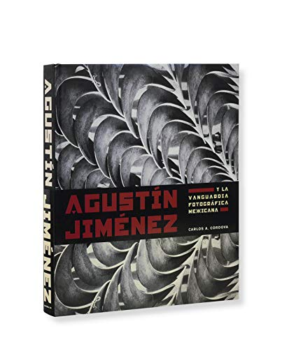 Agustin Jimenez y La Vanguardia Fotografica Mexicana: Jimenez, Agustin / Cordova, Carlos a
