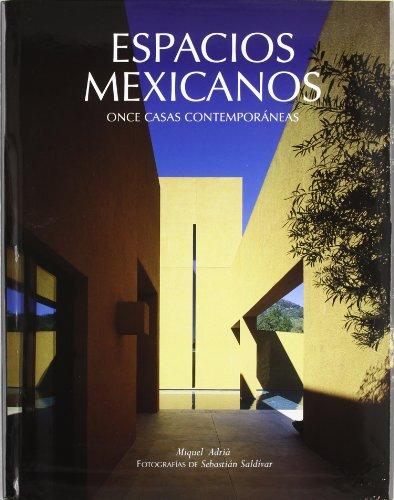 ESPACIOS MEXICANOS: ONCE CASAS CONTEMPORANEAS. TEXTOS: MIQUEL ADRIA. FOTOGRAFÍAS: SEBASTIAN SALDÍVAR. - No Author.