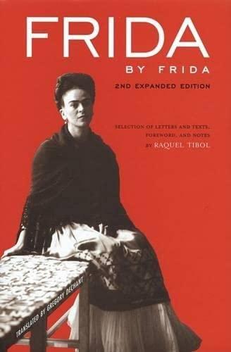 Frida by Frida, 2nd Expanded Edition: Frida Kahlo; Contributor-Raquel