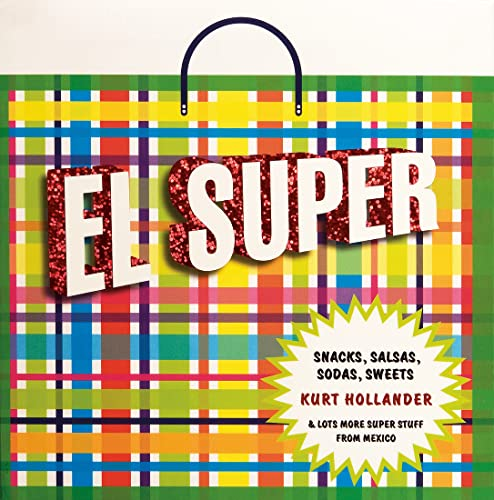 9789685208475: El super: Snacks, Salsas, Sodas, Sweets and Lots More Super Stuff from Mexico