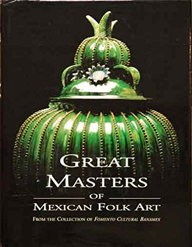 9789685234092: Great Masters of Mexican Folk Art: From the Collection of Fomento Cultural Banamex