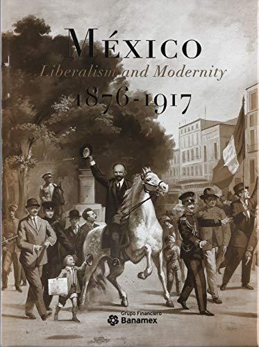 Mexico Liberalism and Modernity 1876-1917: Gloria Villegas Moreno