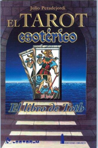 EL TAROT ESOTERICO: El Libro De Toth: Peradejordi, Julio
