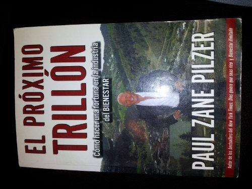 El Proximo Trillon: Como Hacer Una Fortuna En La Industria Del Bienestar: Paul Zane Pilzer