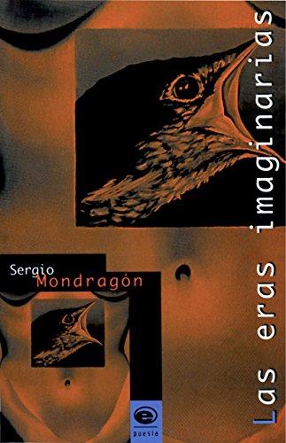 LAS ERAS IMAGINARIAS: MONDRAGON, SERGIO