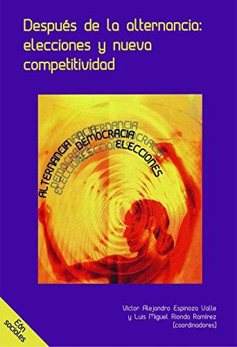 Después de la alternancia: Elecciones y nueva competitividad: Espinoza Valle, Víctor ...